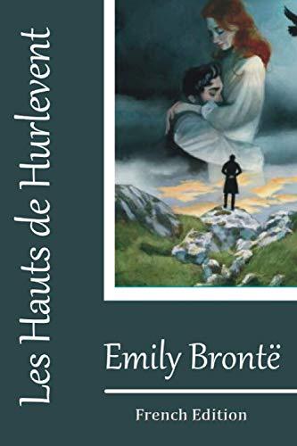Les Hauts de Hurlevent (French Edition) (illustré) d'Emily Brontë