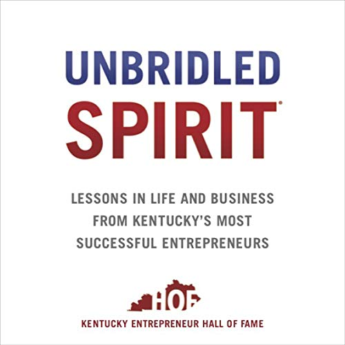 Unbridled Spirit: Lessons in Life and Business from Kentucky's Most Successful Entrepreneurs audiobook cover art