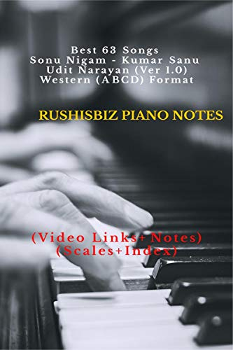 Best 63 Songs – Sonu Nigam – Kumar Sanu – Udit Narayan (Ver 1.0) – Western (ABCD) Format: RUSHISBIZ PIANO NOTES – (Video Links+Notes+Scales+Index) – SMALL SIZE (5X8 BOOK)