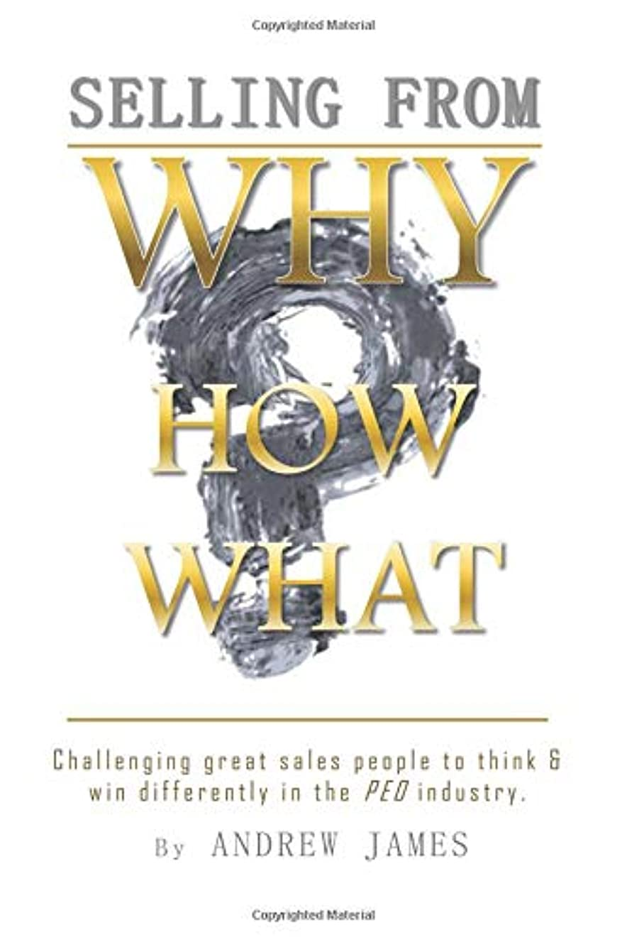 Selling From Why: Challenging great sales people to think and win differently in the PEO industry.