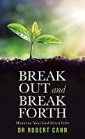 Break Out and Break Forth: Maximise Your God-given Gifts