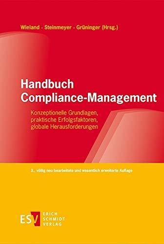Handbuch Compliance-Management: Konzeptionelle Grundlagen, praktische Erfolgsfaktoren, globale Herausforderungen