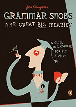 Grammar Snobs Are Great Big Meanies: A Guide to Language for Fun and Spite by [June Casagrande]