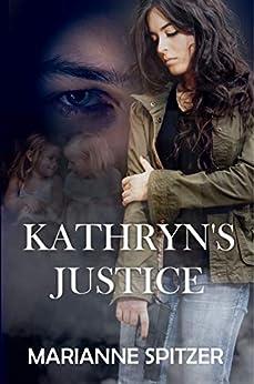 Kathryn's Justice by [Marianne Spitzer, V. McKevitt, Argiletum Editing]