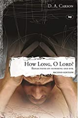 How long, O Lord? (2nd edition): Reflections On Suffering And Evil Kindle Edition