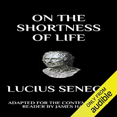 Seneca - On the Shortness of Life: Adapted for the Contemporary Reader cover art