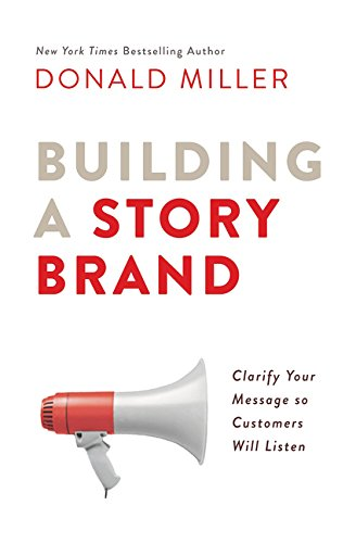 Compare Textbook Prices for Building a StoryBrand: Clarify Your Message So Customers Will Listen  ISBN 9780718033323 by Miller, Donald