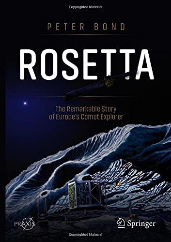 Rosetta: The Remarkable Story of Europe\'s Comet Explorer (Springer Praxis Books)