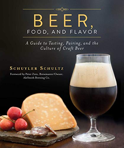 Beer, Food, and Flavor: A Guide to Tasting, Pairing, and the Culture of Beer