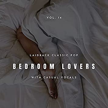 Bedroom Lovers - Laidback Classic Pop With Casual Vocals, Vol. 14