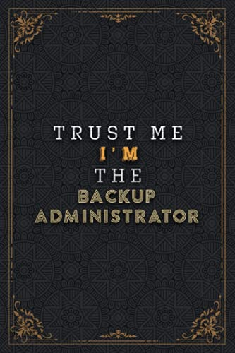 Backup Administrator Notebook Planner - Trust Me I'm The Backup Administrator Job Title Working Cover Checklist Journal: Work List, Homework, 120 ... Do List, 5.24 x 22.86 cm, Work List, Pretty