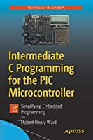 Intermediate C Programming for the PIC Microcontroller: Simplifying Embedded Programming Front Cover