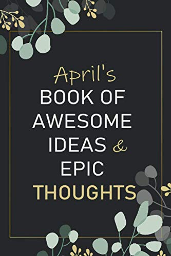 April s Book of Awesome Ideas and Epic Thoughts: Personalized Name Journal for April notebook   Gift For Girls, Women and Girlfriend Named April   ... Valentine s Day gift   Blank Lined Pages 6x9
