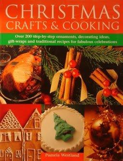 Artesanato de Natal e Cozinhar Mais de 200 enfeites passo a passo, ideias de decoração, embrulhos de presente e receitas tradicionais para fabulosas celebrações