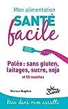 Mon alimentation santé facile - Paléo : sans gluten, laitages, sucre, soja