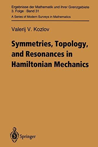 Symmetries, Topology and Resonances in Hamiltonian Mechanics (Ergebnisse der Mathematik und ihrer Grenzgebiete. 3. Folge / A Series of Modern Surveys in Mathematics (31), Band 31)