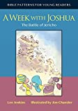 A Week with Joshua: The Battle of Jericho (Bible Patterns Series for Young Readers)
