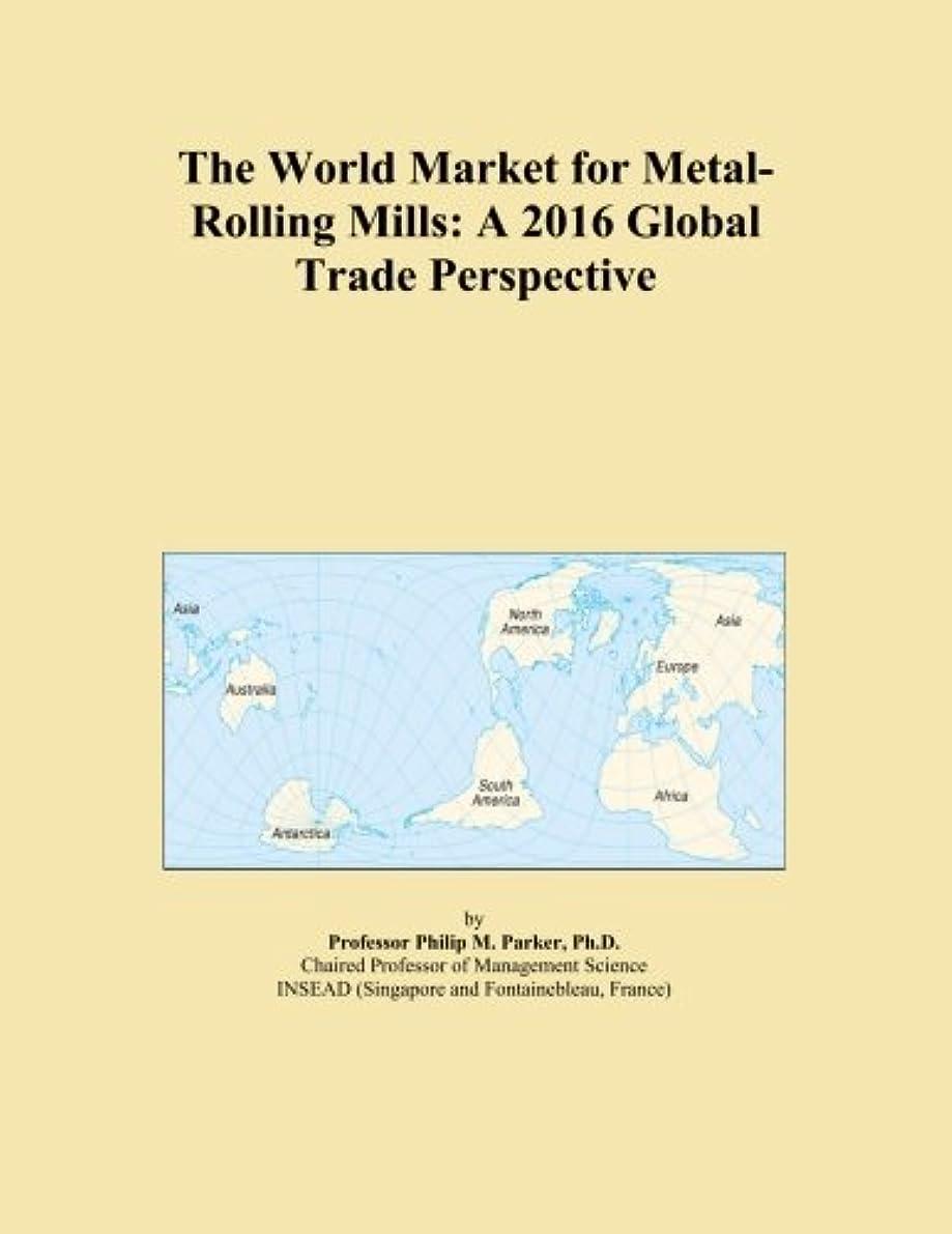 浸食おそらくしなければならないThe World Market for Metal-Rolling Mills: A 2016 Global Trade Perspective