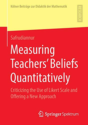 Measuring Teachers' Beliefs Quantitatively: Criticizing the Use of Likert Scale and Offering a New Approach (Kölner Beiträge zur Didaktik der Mathematik)