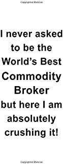 I Never Asked To Be The World's Best Commodity Broker But Here I Am Absolutely Crushing It: Personal Commodity Broker Note...