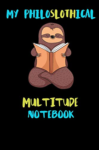 My Philoslothical Multitude Notebook: Blank Lined Notebook Journal Gift Idea For (Lazy) Sloth Spirit Animal Lovers