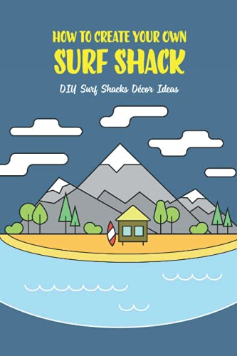 How to Create Your Own Surf Shack: DIY Surf Shacks Décor Ideas: Making Your Own Surf Shack