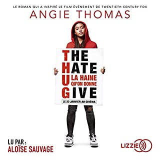 The Hate U Give [Version française]                   De :                                                                                                                                 Angie Thomas,                                                                                        Nathalie Bru                               Lu par :                                                                                                                                 Aloïse Sauvage                      Durée : 10 h et 10 min     19 notations     Global 4,8