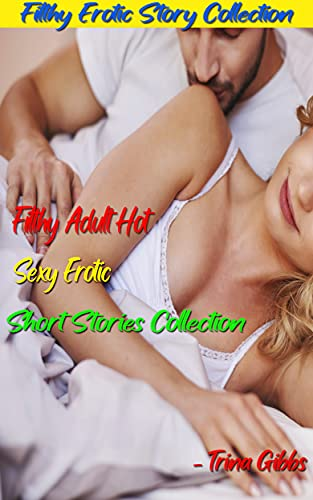 Filthy Adult Hot Sexy Erotic Short Stories Collection: Explicit and Forbidden Erotic Short Sex Stories, Adult Filthy Short Romantic Erotica Collection, ... Bedtime Erotica For Women! (English Edition)