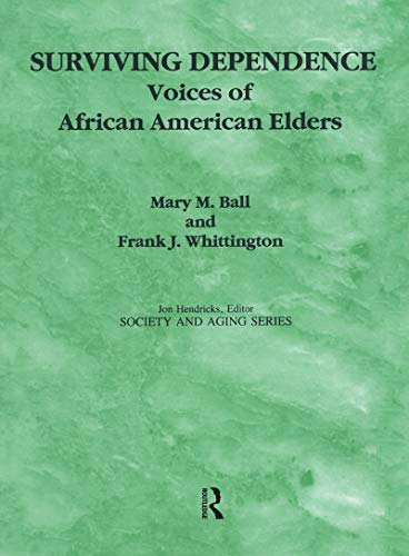 Surviving Dependence: Voices of African American Elders (Society and Aging Series) (English Edition)