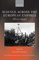 Science across the European Empires 1800-1950 (Studies of the German Historical Institute London)
