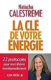 La Clé de votre énergie - 22 protocoles pour vous libérer émotionnellement - Format Kindle - 9782226449849 - 13,99 €