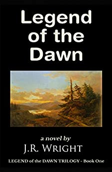 LEGEND of the DAWN [ The Epic Frontier Adventure of a Lifetime ] by [J.R. Wright, Mia Manns]