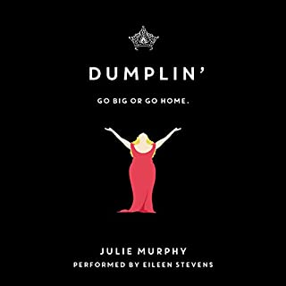 Dumplin'                   By:                                                                                                                                 Julie Murphy                               Narrated by:                                                                                                                                 Eileen Stevens                      Length: 9 hrs and 2 mins     1,392 ratings     Overall 4.5