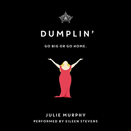 Dumplin'                   By:                                                                                                                                 Julie Murphy                               Narrated by:                                                                                                                                 Eileen Stevens                      Length: 9 hrs and 2 mins     1,412 ratings     Overall 4.5