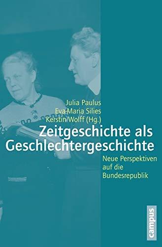 Zeitgeschichte als Geschlechtergeschichte: Neue Perspektiven auf die Bundesrepublik (Geschichte und Geschlechter, 62)