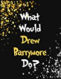 What Would Drew Barrymore Do?: Large Lined Drew Barrymore Notebook for Writing 120 Pages, 8.5x11 inches, Drew Barrymore Gift for Fans