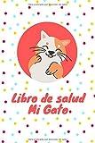 Libro de salud mi gato: Registro de salud veterinaria | Le permite anotar y hacer un seguimiento de las citas con el veterinario | Registrar las vacunas y la información sobre su gato