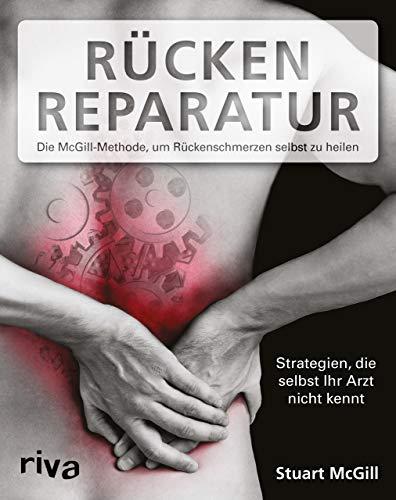Rücken-Reparatur: Strategien, die selbst Ihr Arzt nicht kennt: Die McGill-Methode, um Rückenschmerzen selbst zu heilen
