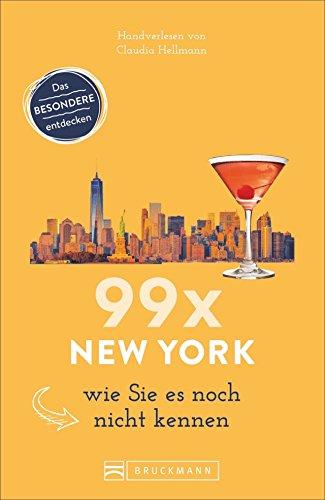 Bruckmann Reiseführer: 99 x New York wie Sie es noch nicht kennen. 99x Kultur, Natur, Essen und Hotspots abseits der bekannten Highlights.