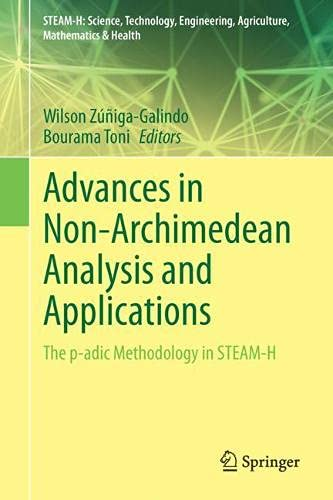 Advances in Non-Archimedean Analysis and Applications: The p-adic Methodology in STEAM-H (STEAM-H: Science, Technology, Engineering, Agriculture, Mathematics & Health)