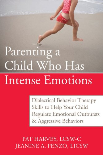 Parenting a Child Who Has Intense Emotions: Dialectical Behavior Therapy Skills to Help Your Child R