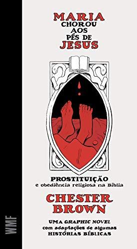 Maria chorou aos pés de Jesus: Prostituição e obediência relgiosa na Bíblia