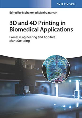 3D and 4D Printing in Biomedical Applications: Process Engineering and Additive Manufacturing