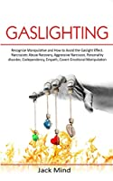Gaslighting: Recognize Manipulative and How to Avoid the Gaslight Effect. Narcissistic Abuse Recovery, Aggressive Narcissist, Personality disorder, Codependency, Empath, and Covert emotional Manipulation