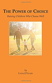 The Power of Choice: Raising Children Who Choose Well