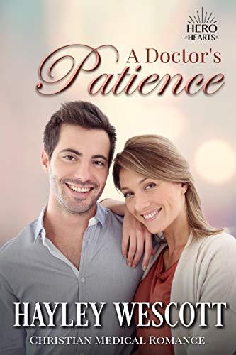 A Doctor's Patience: A Christian Medical Romance (Hero Hearts Book 7)