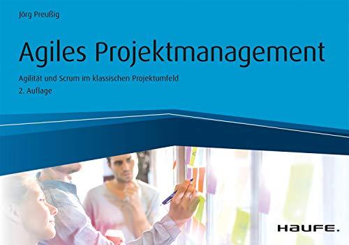 Agiles Projektmanagement: Agilität und Scrum im klassischen Projektumfeld (Haufe Fachbuch 10248)
