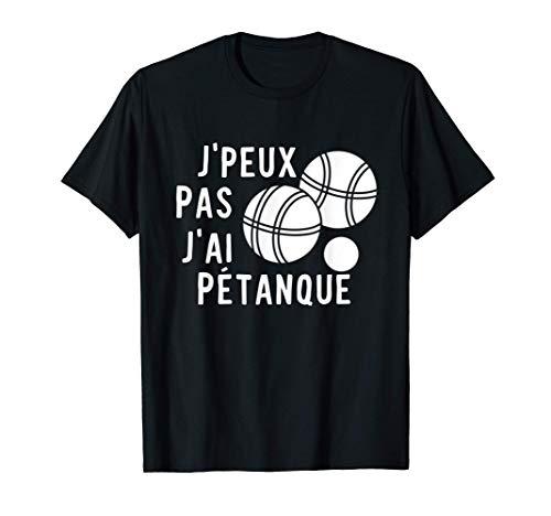 J'Peux Pas J'ai Pétanque Humour Cadeau Drôle Boules Pétanque T-Shirt