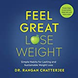Feel Great, Lose Weight: Simple Habits for Lasting and Sustainable Weight Loss