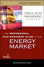 The Professional Risk Managers' Guide to the Energy Market (PRMIA Risk Management Series)